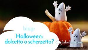 E' Halloween: dolcetto o scherzetto? - articolo di blog