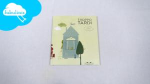 Troppo tardi - recensione libro per bambini