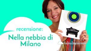 nella nebbia di Milano - recensione libro illustrato