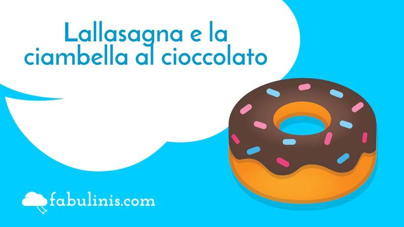 lallasagna e la ciambella al cioccolato - favole per bambini raccontate